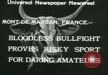 Image of bullfight Mont-De-Marsan France, 1933, second 10 stock footage video 65675022452