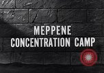 Image of Meppene concentration camp Meppene Germany, 1945, second 4 stock footage video 65675036165