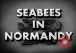 Image of Seabees Normandy France, 1944, second 2 stock footage video 65675045272