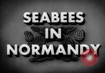 Image of Seabees Normandy France, 1944, second 3 stock footage video 65675045272
