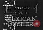 Image of The Story of a Mexican Gusher Mexico, 1926, second 5 stock footage video 65675050555